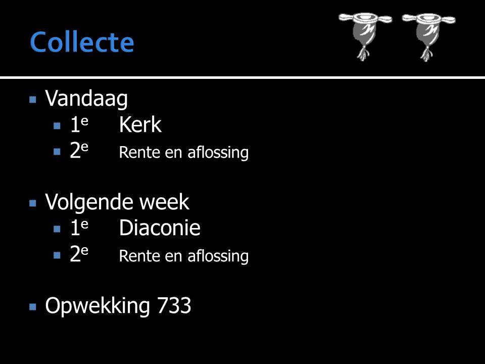  Vandaag  1 e Kerk  2 e Rente en aflossing  Volgende week  1 e Diaconie  2 e Rente en aflossing  Opwekking 733