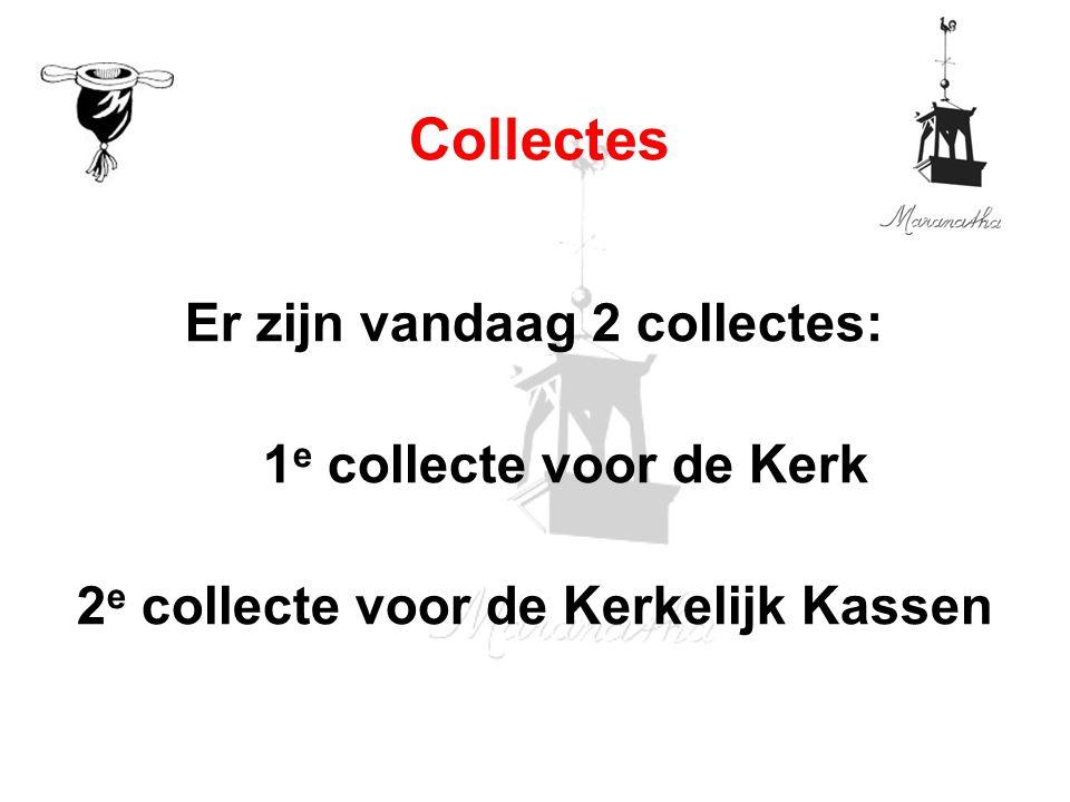 Er zijn vandaag 2 collectes: 1 e collecte voor de Kerk 2 e collecte voor de Kerkelijk Kassen Collectes