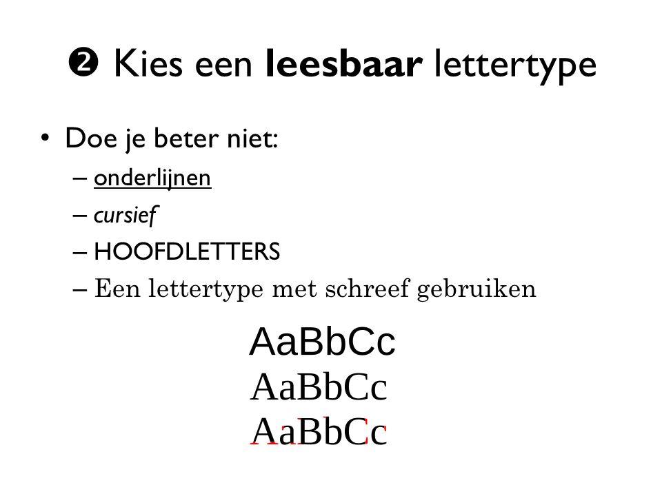  Kies een leesbaar lettertype Doe je beter niet: – onderlijnen – cursief – HOOFDLETTERS – Een lettertype met schreef gebruiken