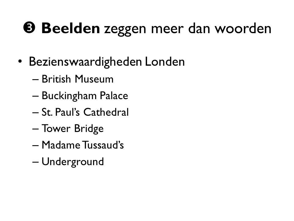  Beelden zeggen meer dan woorden Bezienswaardigheden Londen – British Museum – Buckingham Palace – St. Paul's Cathedral – Tower Bridge – Madame Tussa