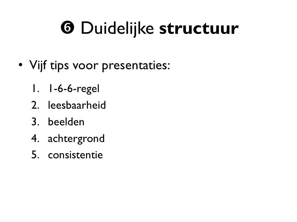 Vijf tips voor presentaties: 1.1-6-6-regel 2.leesbaarheid 3.beelden 4.achtergrond 5.consistentie