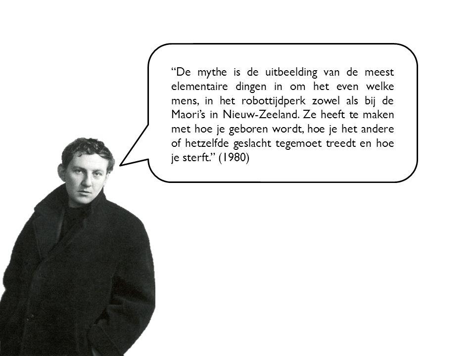 """""""De mythe is de uitbeelding van de meest elementaire dingen in om het even welke mens, in het robottijdperk zowel als bij de Maori's in Nieuw-Zeeland."""
