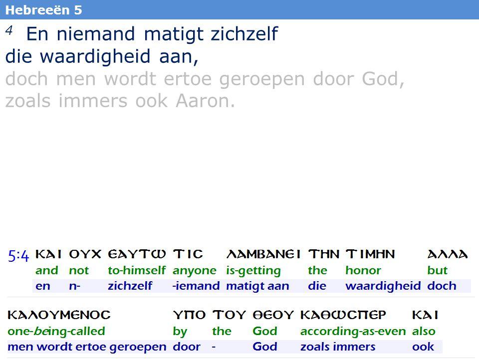 21 4 En niemand matigt zichzelf die waardigheid aan, doch men wordt ertoe geroepen door God, zoals immers ook Aaron.