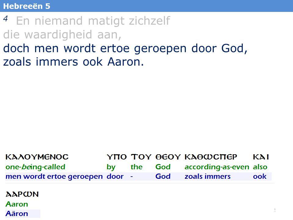 22 4 En niemand matigt zichzelf die waardigheid aan, doch men wordt ertoe geroepen door God, zoals immers ook Aaron.