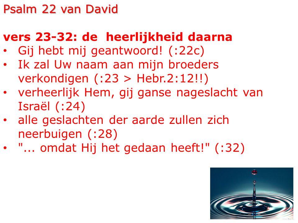 36 Psalm 22 van David vers 23-32: de heerlijkheid daarna Gij hebt mij geantwoord.