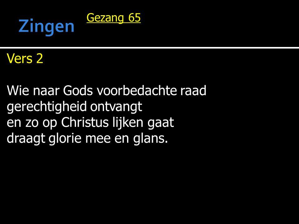 Gezang 65 Vers 2 Wie naar Gods voorbedachte raad gerechtigheid ontvangt en zo op Christus lijken gaat draagt glorie mee en glans.