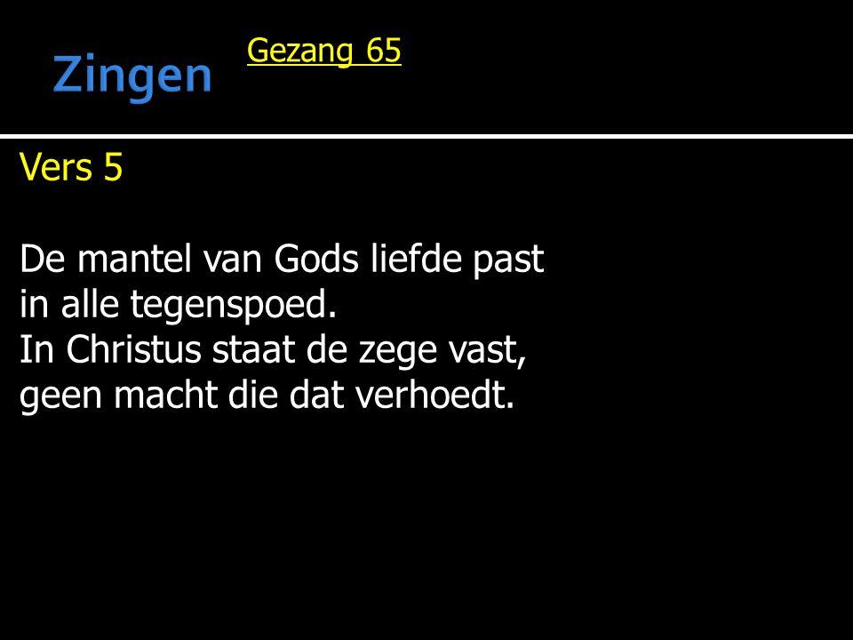Gezang 65 Vers 5 De mantel van Gods liefde past in alle tegenspoed.