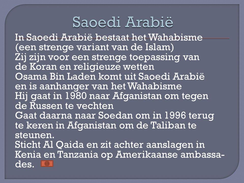 In Saoedi Arabië bestaat het Wahabisme (een strenge variant van de Islam) Zij zijn voor een strenge toepassing van de Koran en religieuze wetten Osama
