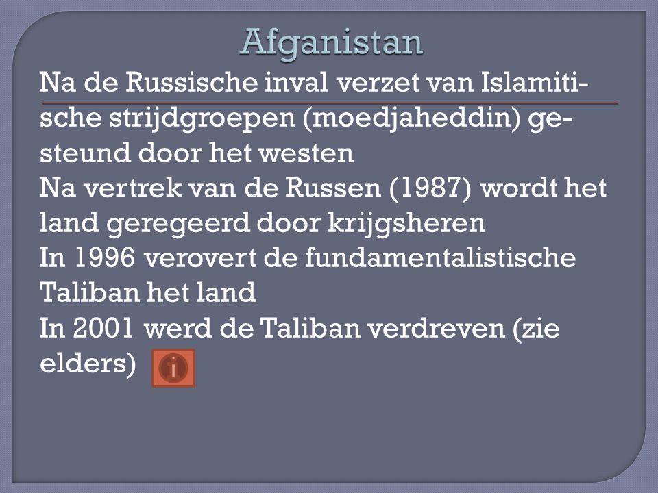 Na de Russische inval verzet van Islamiti- sche strijdgroepen (moedjaheddin) ge- steund door het westen Na vertrek van de Russen (1987) wordt het land
