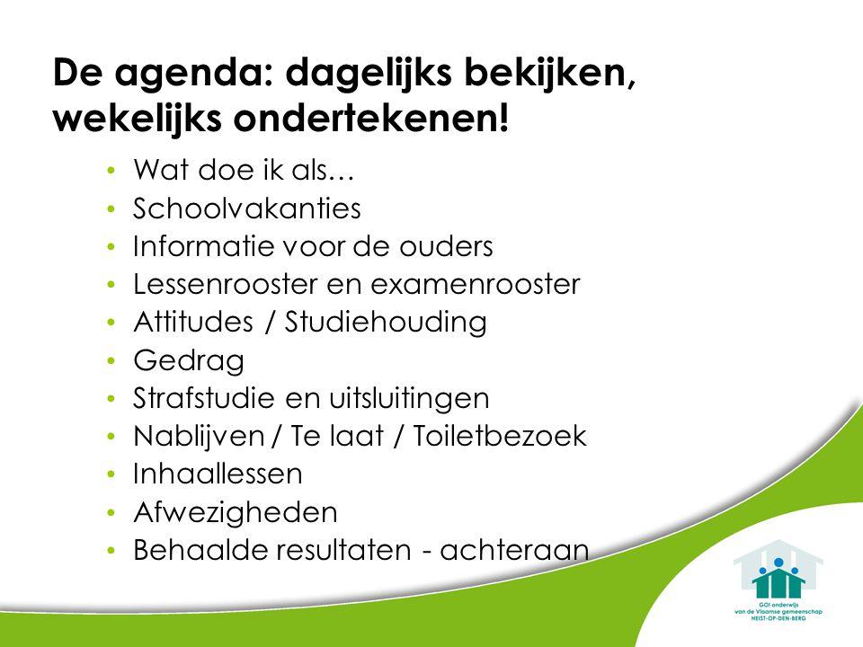 De agenda: dagelijks bekijken, wekelijks ondertekenen! Wat doe ik als… Schoolvakanties Informatie voor de ouders Lessenrooster en examenrooster Attitu