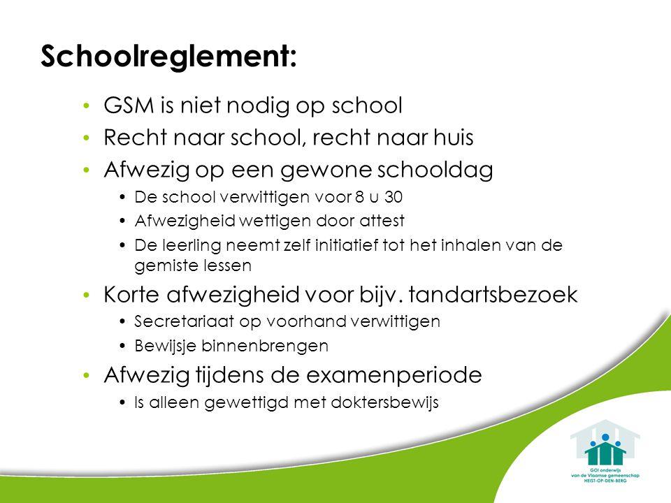 Schoolreglement: GSM is niet nodig op school Recht naar school, recht naar huis Afwezig op een gewone schooldag De school verwittigen voor 8 u 30 Afwe