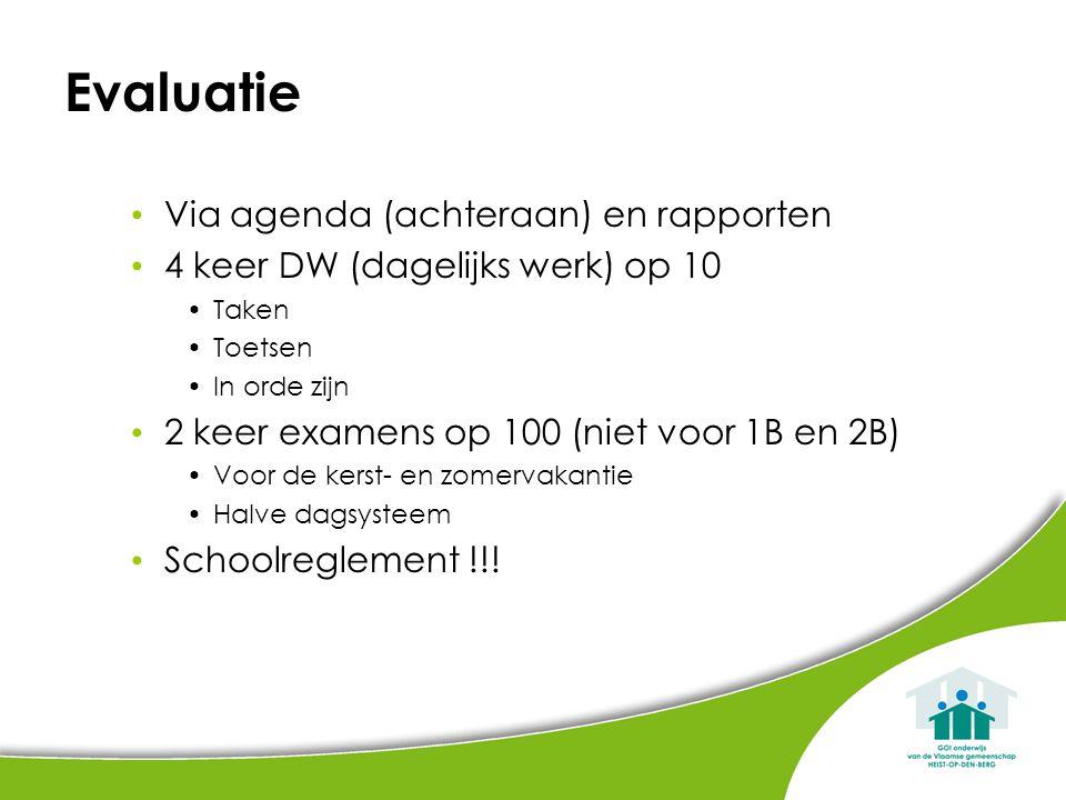 Evaluatie Via agenda (achteraan) en rapporten 4 keer DW (dagelijks werk) op 10 Taken Toetsen In orde zijn 2 keer examens op 100 (niet voor 1B en 2B) V