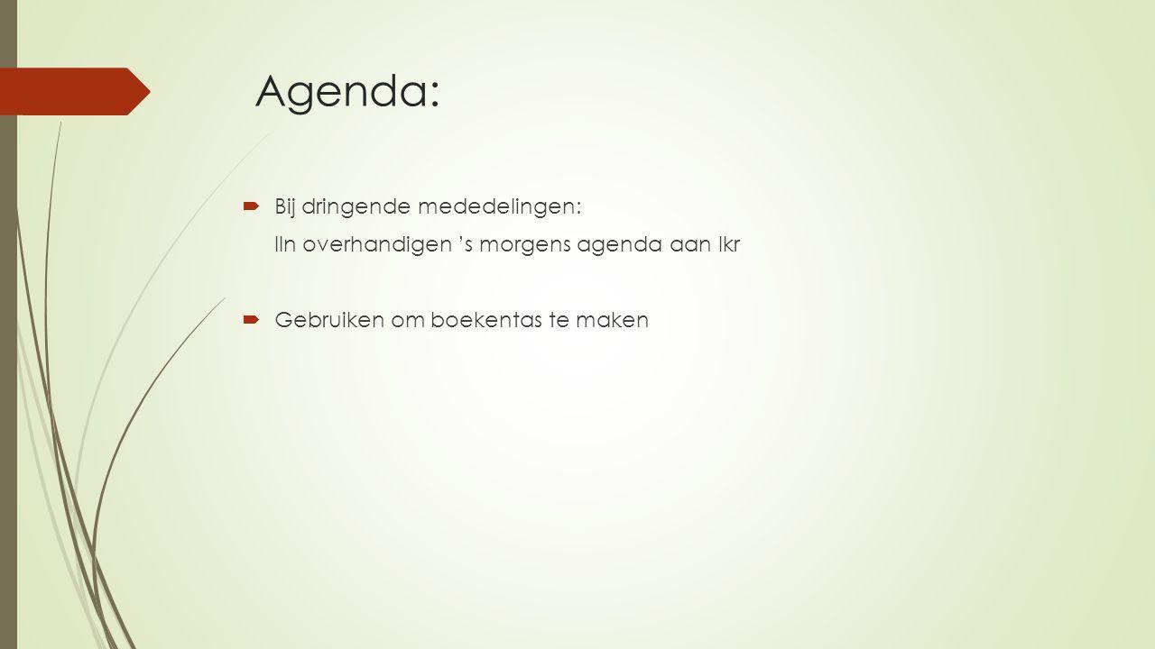 Agenda:  Bij dringende mededelingen: lln overhandigen 's morgens agenda aan lkr  Gebruiken om boekentas te maken