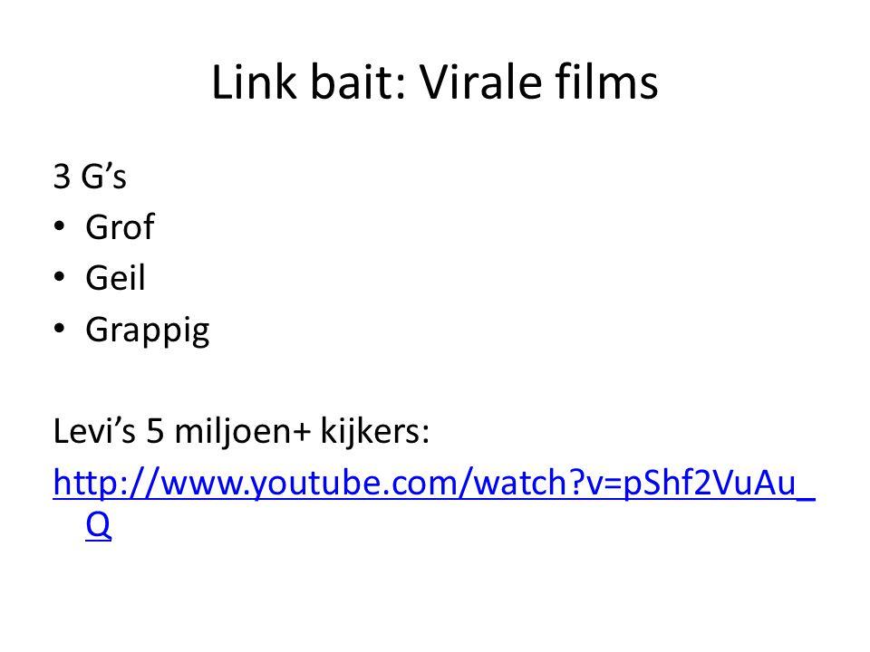 Link bait: Virale films 3 G's Grof Geil Grappig Levi's 5 miljoen+ kijkers: http://www.youtube.com/watch?v=pShf2VuAu_ Q