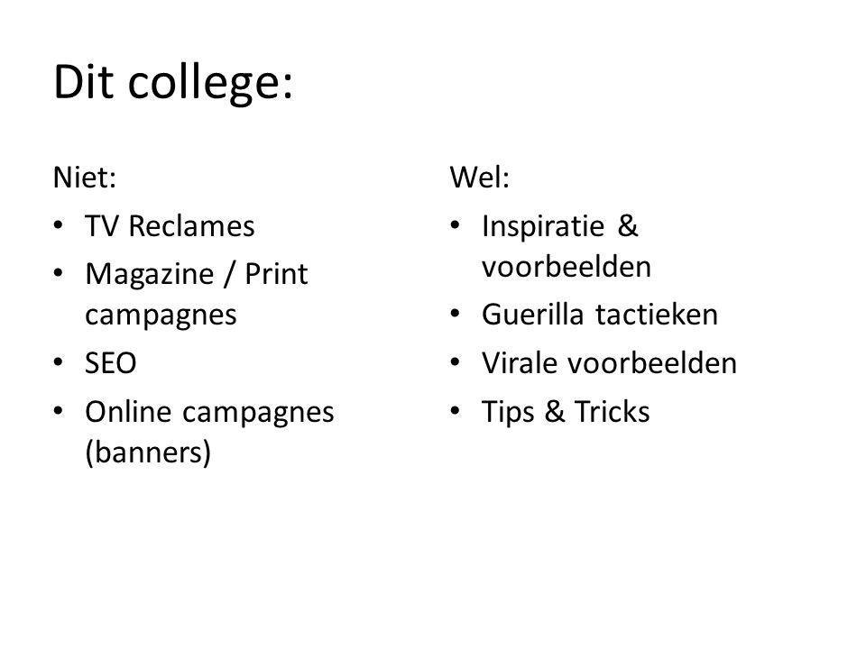 Dit college: Niet: TV Reclames Magazine / Print campagnes SEO Online campagnes (banners) Wel: Inspiratie & voorbeelden Guerilla tactieken Virale voorb