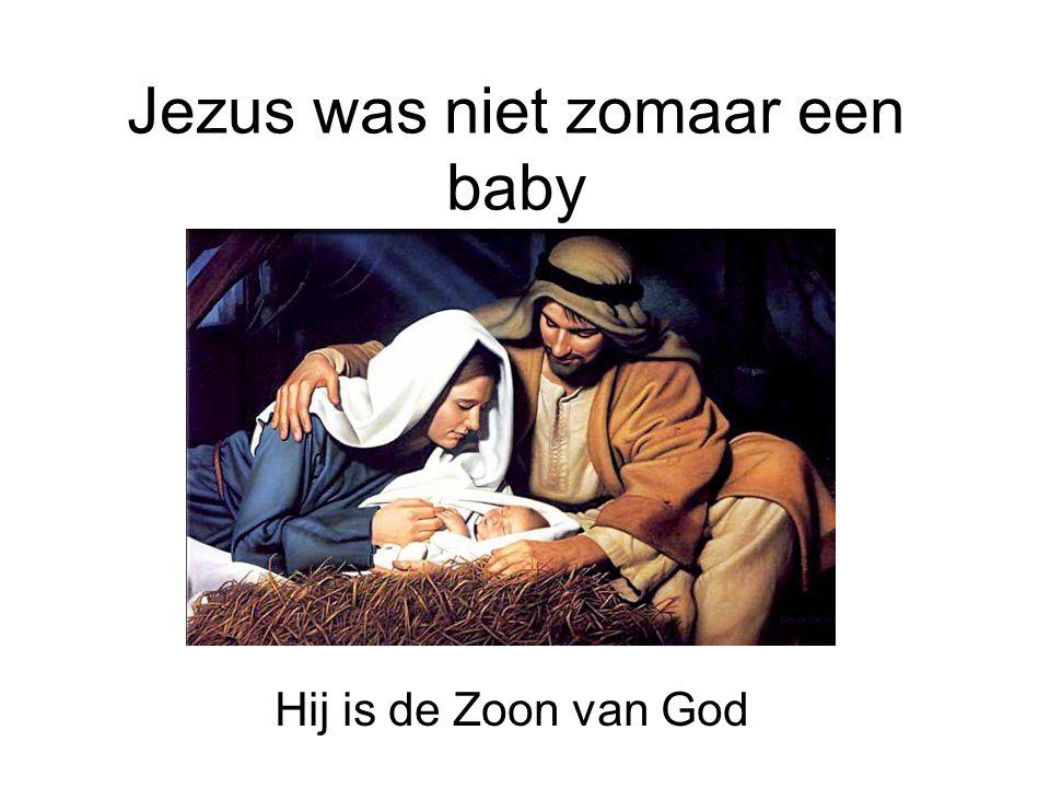 Jezus was niet zomaar een baby Hij is de Zoon van God