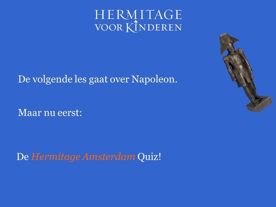 Maar nu eerst: De Hermitage Amsterdam Quiz! De volgende les gaat over Napoleon.