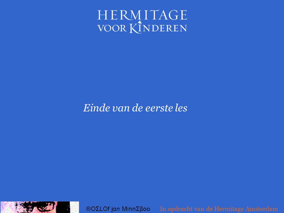 Einde van de eerste les ®OΣLOf jαn MinnΣβoo In opdracht van de Hermitage Amsterdam