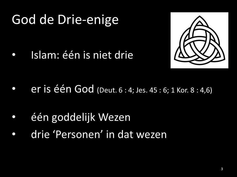 God de Drie-enige Islam: één is niet drie er is één God (Deut. 6 : 4; Jes. 45 : 6; 1 Kor. 8 : 4,6) één goddelijk Wezen drie 'Personen' in dat wezen 3