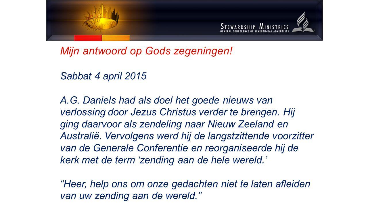 Mijn antwoord op Gods zegeningen. Sabbat 4 april 2015 A.G.