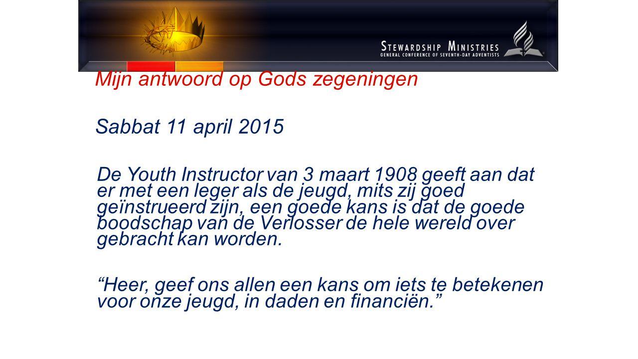 Mijn antwoord op Gods zegeningen Sabbat 11 april 2015 De Youth Instructor van 3 maart 1908 geeft aan dat er met een leger als de jeugd, mits zij goed geïnstrueerd zijn, een goede kans is dat de goede boodschap van de Verlosser de hele wereld over gebracht kan worden.