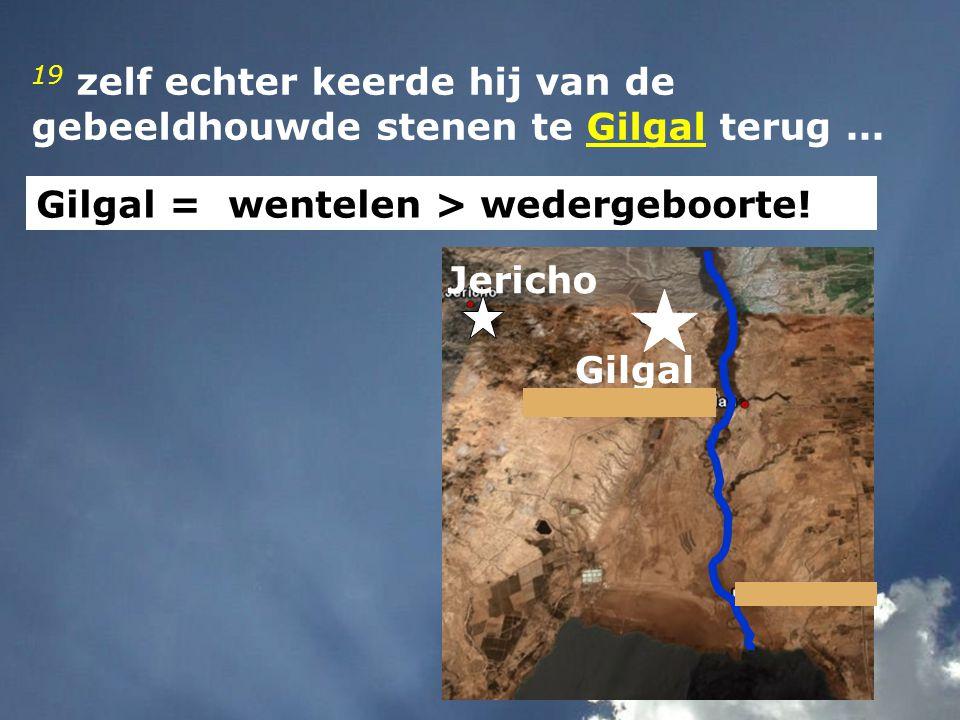 19 zelf echter keerde hij van de gebeeldhouwde stenen te Gilgal terug...