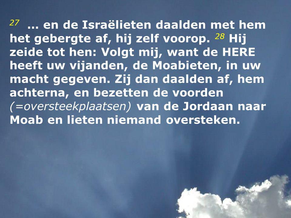 27...en de Israëlieten daalden met hem het gebergte af, hij zelf voorop.
