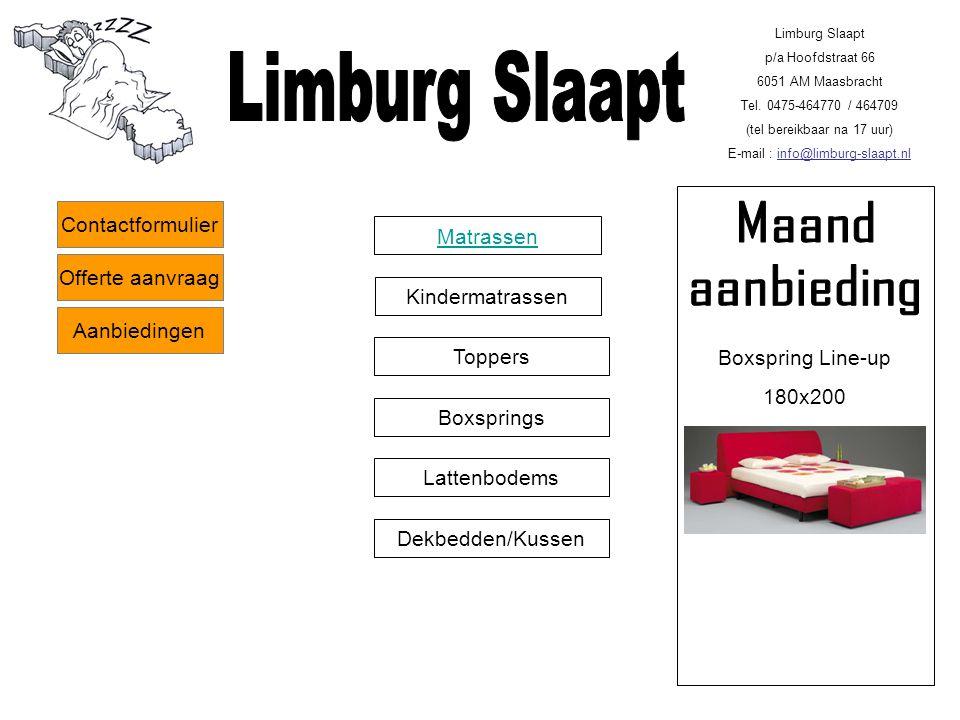 Matrassen Kindermatrassen Toppers Boxsprings Lattenbodems Dekbedden/Kussen Limburg Slaapt p/a Hoofdstraat 66 6051 AM Maasbracht Tel.