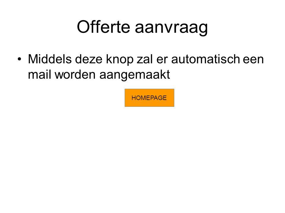 Offerte aanvraag Middels deze knop zal er automatisch een mail worden aangemaakt HOMEPAGE
