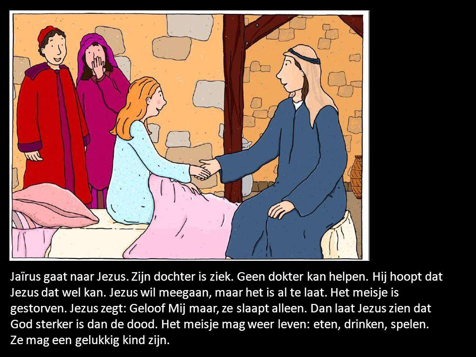 Jaïrus gaat naar Jezus. Zijn dochter is ziek. Geen dokter kan helpen. Hij hoopt dat Jezus dat wel kan. Jezus wil meegaan, maar het is al te laat. Het