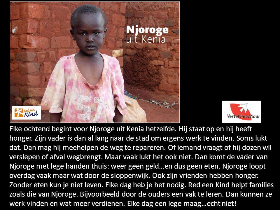 Elke ochtend begint voor Njoroge uit Kenia hetzelfde. Hij staat op en hij heeft honger. Zijn vader is dan al lang naar de stad om ergens werk te vinde
