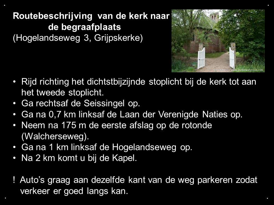 .... Routebeschrijving van de kerk naar de begraafplaats (Hogelandseweg 3, Grijpskerke) Rijd richting het dichtstbijzijnde stoplicht bij de kerk tot a