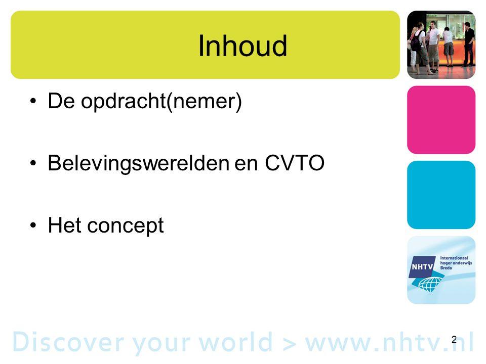 Inhoud De opdracht(nemer) Belevingswerelden en CVTO Het concept 2