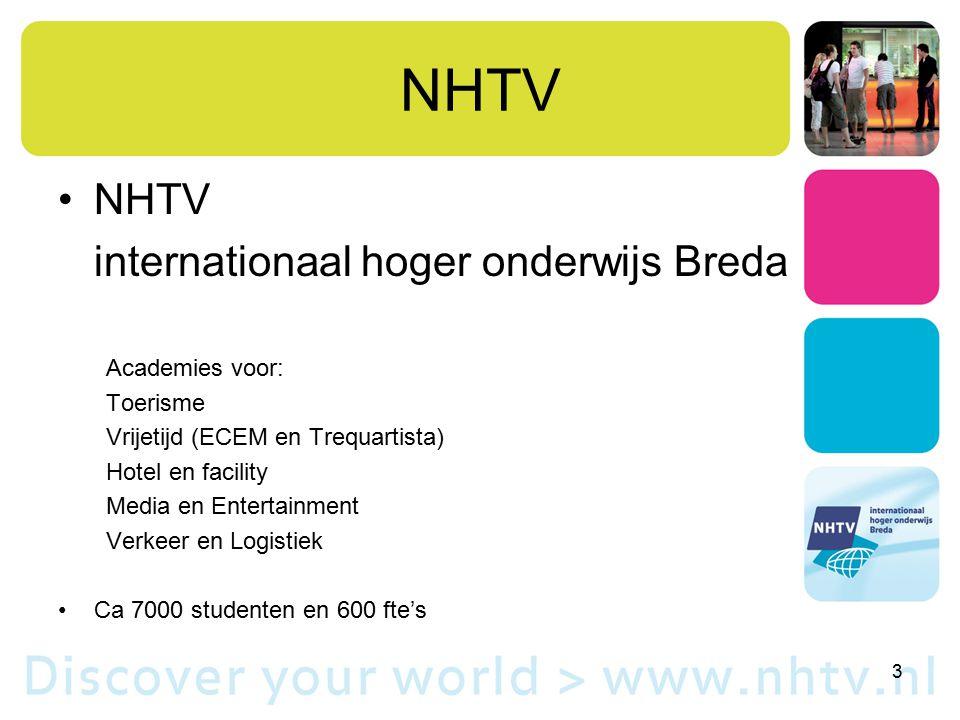 NHTV internationaal hoger onderwijs Breda Academies voor: Toerisme Vrijetijd (ECEM en Trequartista) Hotel en facility Media en Entertainment Verkeer en Logistiek Ca 7000 studenten en 600 fte's 3