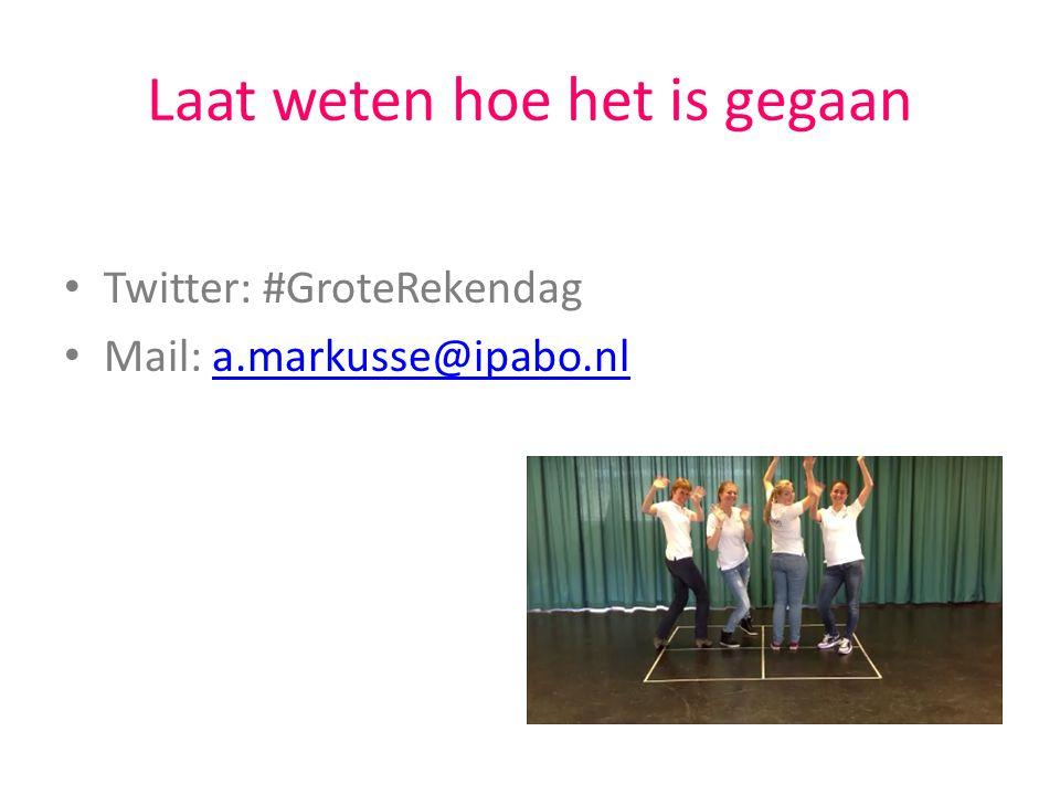 Laat weten hoe het is gegaan Twitter: #GroteRekendag Mail: a.markusse@ipabo.nla.markusse@ipabo.nl
