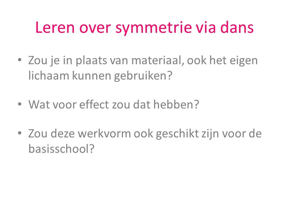 Leren over symmetrie via dans Zou je in plaats van materiaal, ook het eigen lichaam kunnen gebruiken? Wat voor effect zou dat hebben? Zou deze werkvor