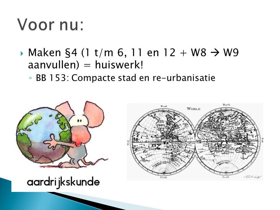  Maken §4 (1 t/m 6, 11 en 12 + W8  W9 aanvullen) = huiswerk! ◦ BB 153: Compacte stad en re-urbanisatie