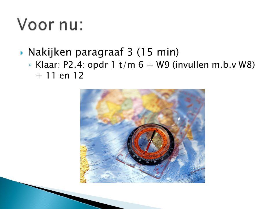  Nakijken paragraaf 3 (15 min) ◦ Klaar: P2.4: opdr 1 t/m 6 + W9 (invullen m.b.v W8) + 11 en 12