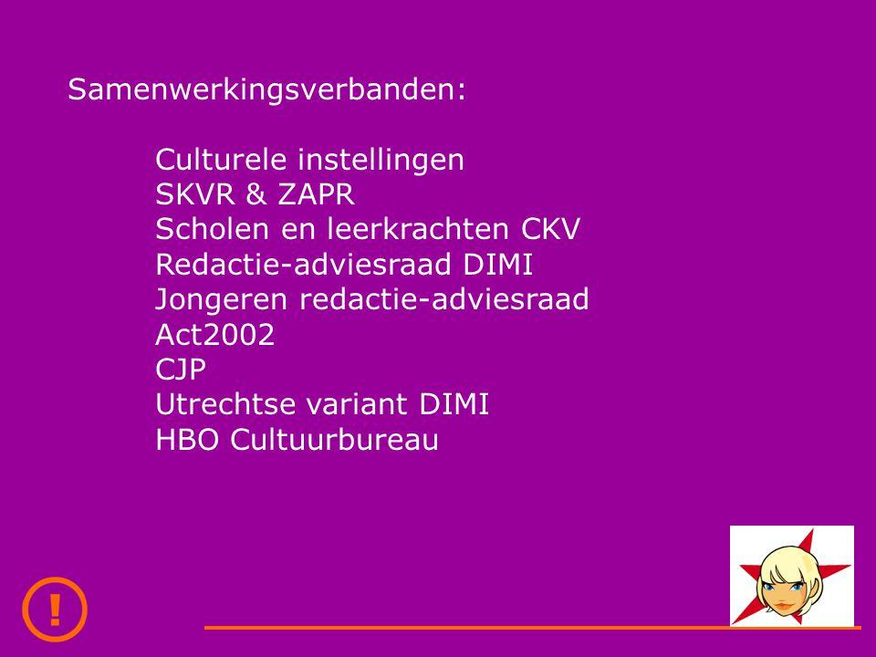 Samenwerkingsverbanden: Culturele instellingen SKVR & ZAPR Scholen en leerkrachten CKV Redactie-adviesraad DIMI Jongeren redactie-adviesraad Act2002 CJP Utrechtse variant DIMI HBO Cultuurbureau