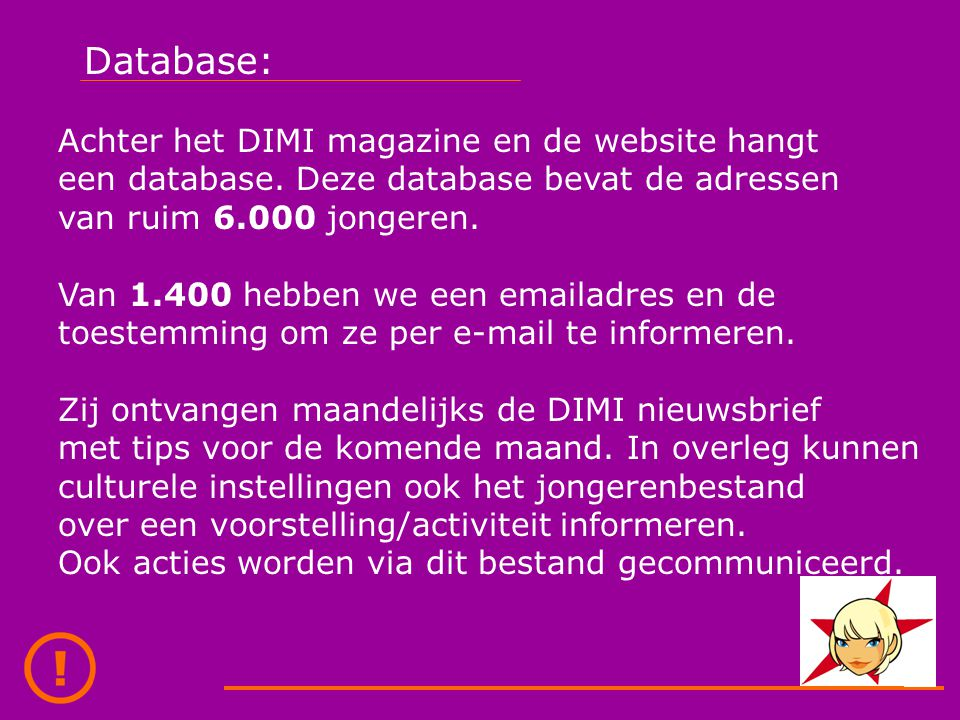 Database: Achter het DIMI magazine en de website hangt een database.