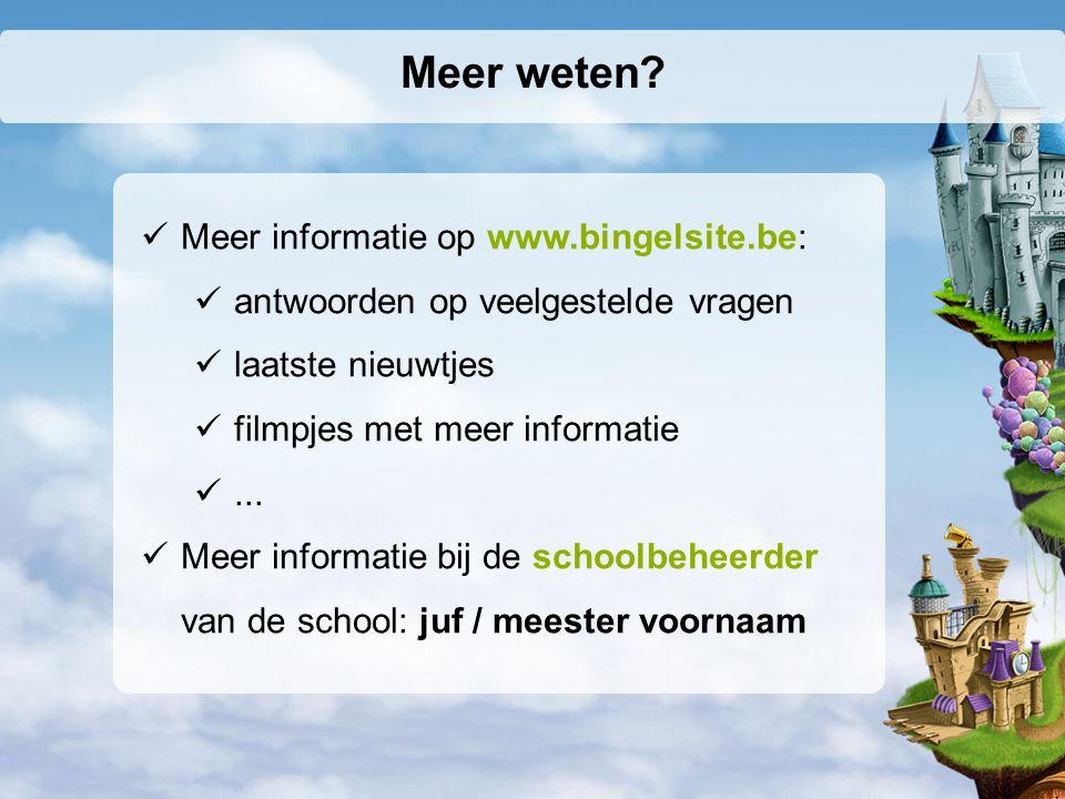Meer weten? Meer informatie op www.bingelsite.be: antwoorden op veelgestelde vragen laatste nieuwtjes filmpjes met meer informatie... Meer informatie