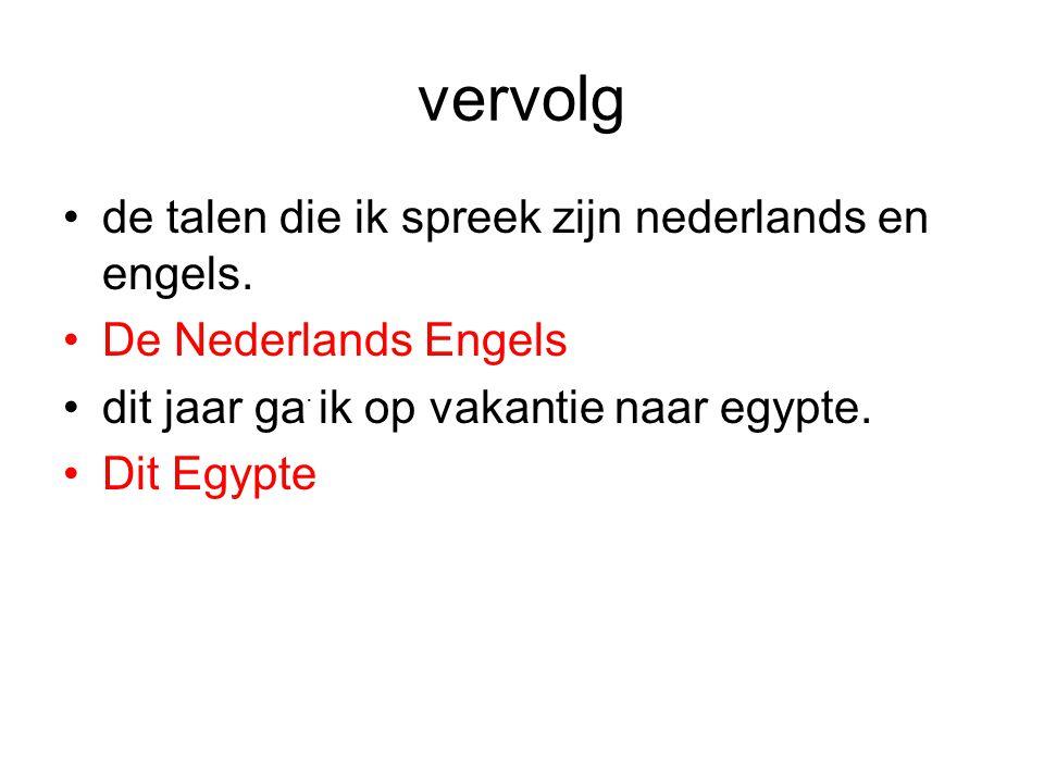 vervolg de talen die ik spreek zijn nederlands en engels. De Nederlands Engels dit jaar ga ik op vakantie naar egypte. Dit Egypte.