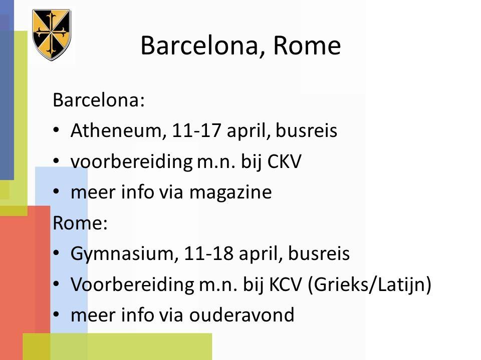 Barcelona, Rome Barcelona: Atheneum, 11-17 april, busreis voorbereiding m.n. bij CKV meer info via magazine Rome: Gymnasium, 11-18 april, busreis Voor