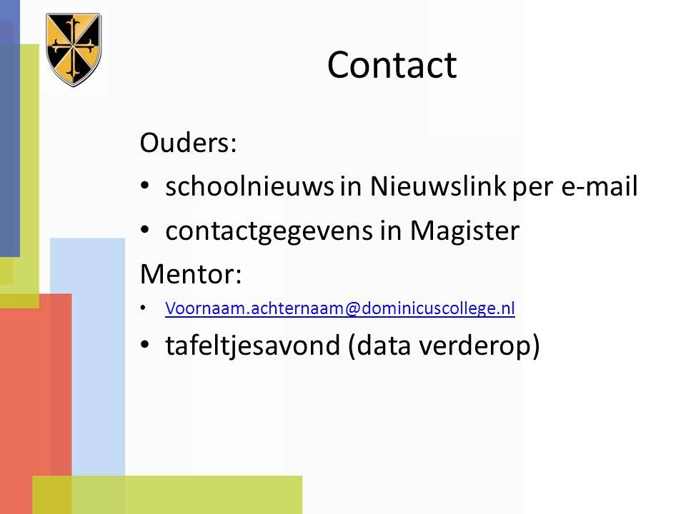 Contact Ouders: schoolnieuws in Nieuwslink per e-mail contactgegevens in Magister Mentor: Voornaam.achternaam@dominicuscollege.nl tafeltjesavond (data verderop)