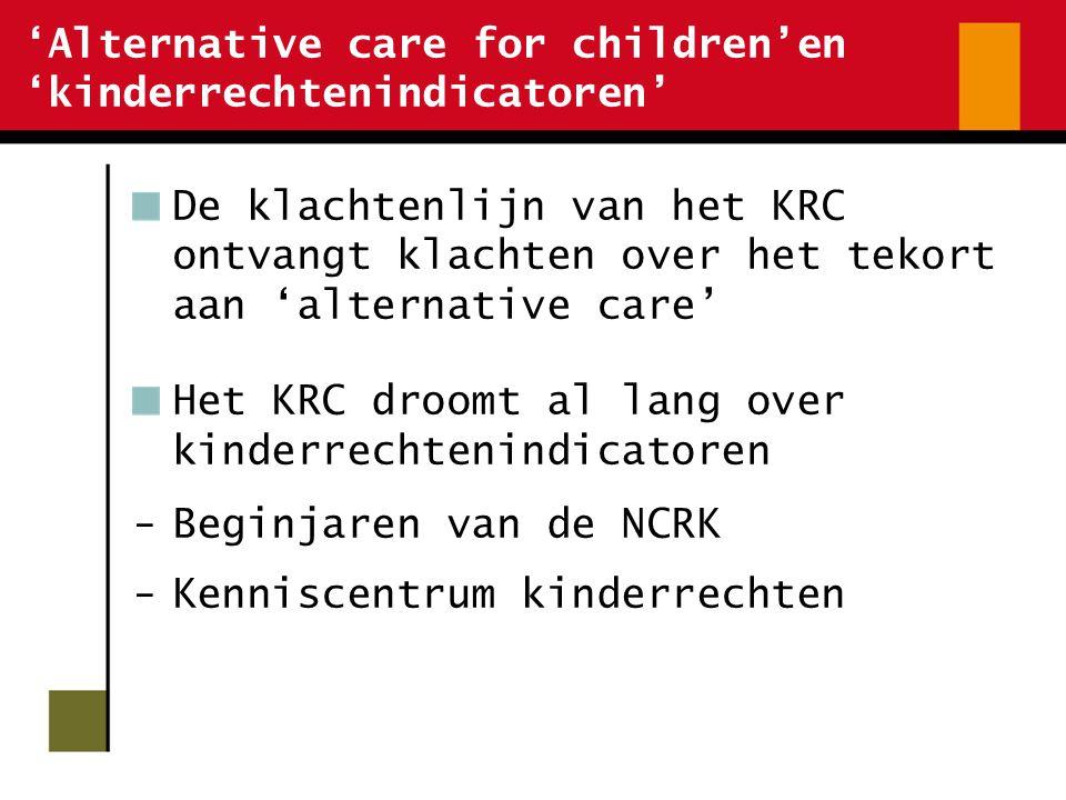 'Alternative care for children'en 'kinderrechtenindicatoren' Beleidsimpact van kinderrechtenindicatoren erkennen -Vertrekken vanuit een ideaal kinderrechtenbeleid -Vertrekken vanuit reële beleidstendensen