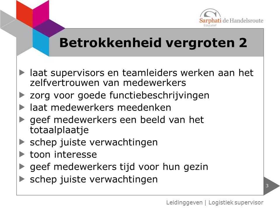 Leidinggeven   Logistiek supervisor Betrokkenheid vergroten 2 3 laat supervisors en teamleiders werken aan het zelfvertrouwen van medewerkers zorg voo