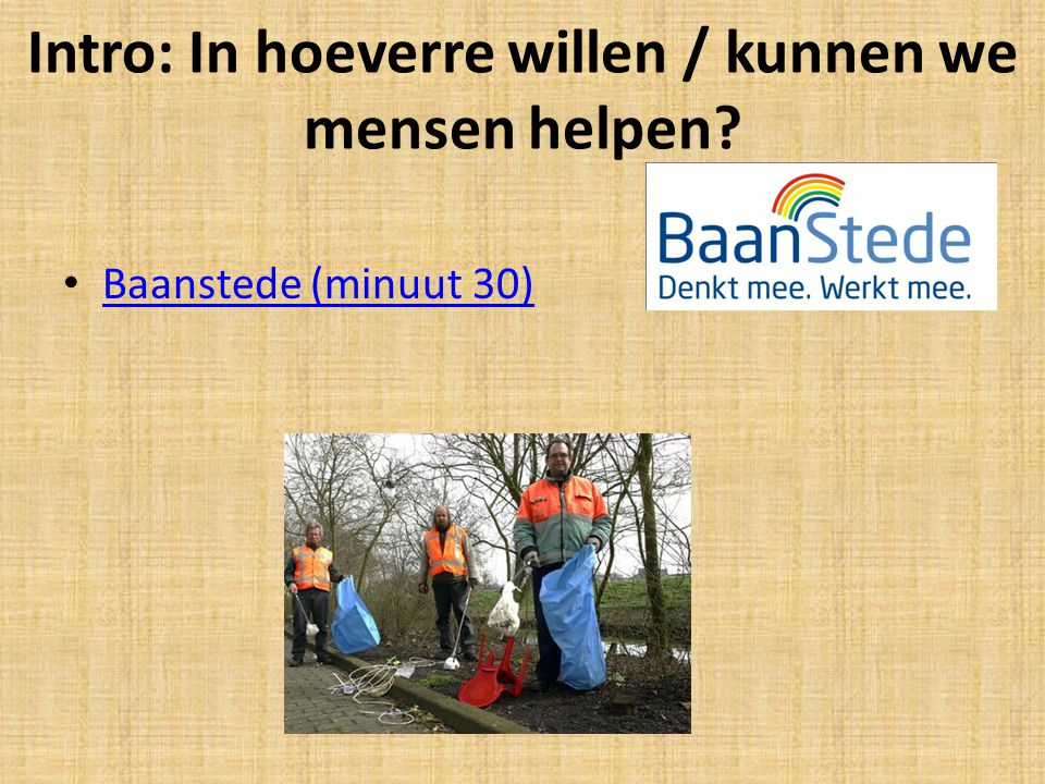 Intro: In hoeverre willen / kunnen we mensen helpen Baanstede (minuut 30)
