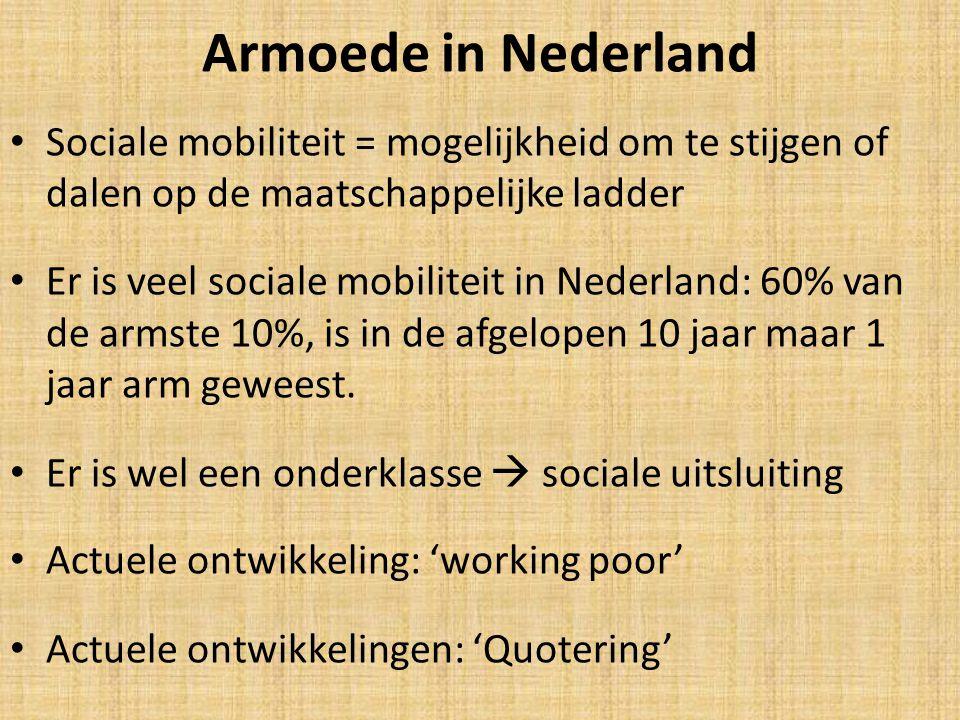 Armoede in Nederland Sociale mobiliteit = mogelijkheid om te stijgen of dalen op de maatschappelijke ladder Er is veel sociale mobiliteit in Nederland