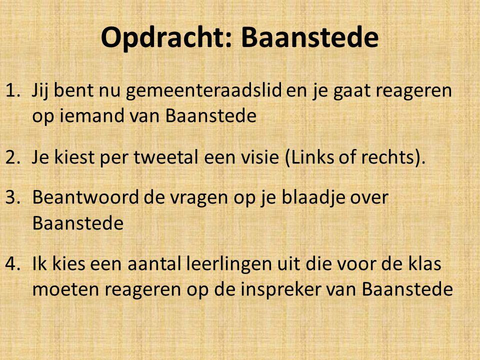 Opdracht: Baanstede 1.Jij bent nu gemeenteraadslid en je gaat reageren op iemand van Baanstede 2.Je kiest per tweetal een visie (Links of rechts). 3.B