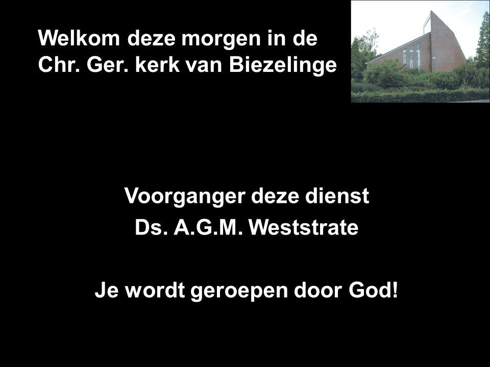 Welkom deze morgen in de Chr. Ger. kerk van Biezelinge Voorganger deze dienst Ds.